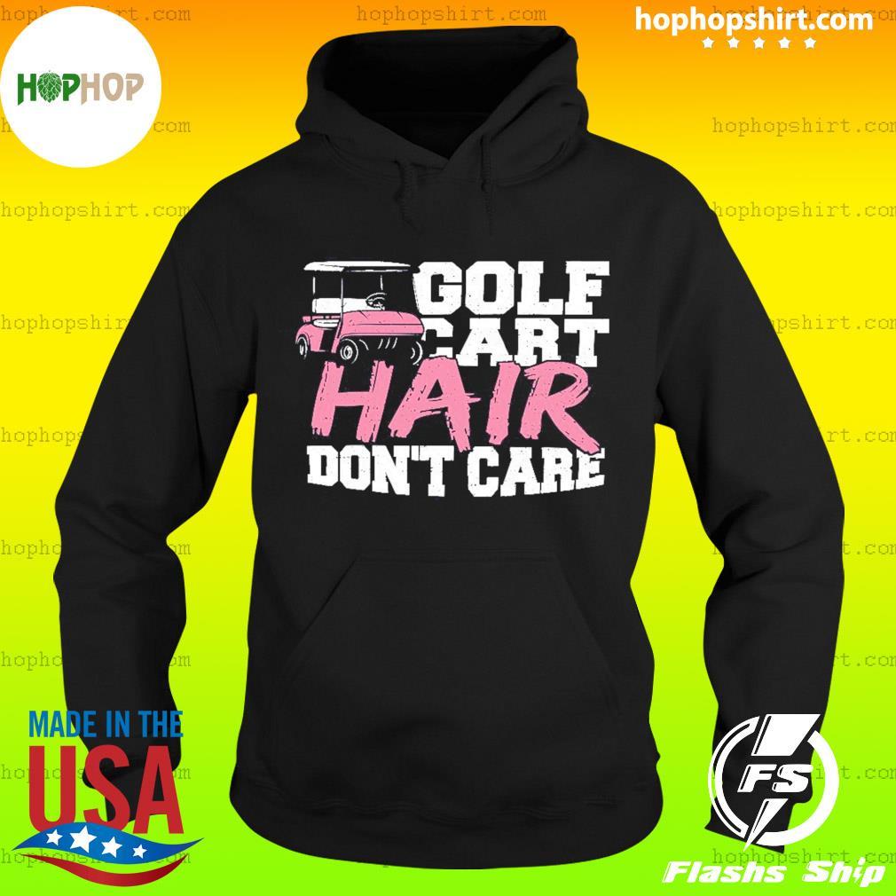 Golf Cart Hair Don't Care Shirt Hoodie