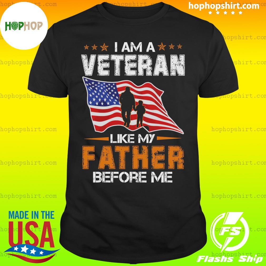 I Am A Veteran Like My Father Before Me American Flag T-Shirt