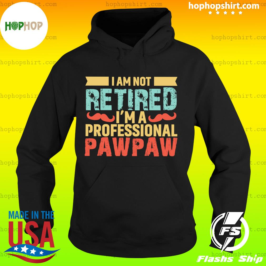 I Am Not Retired I'm A Professional Paw Paw Vintage Shirt Hoodie