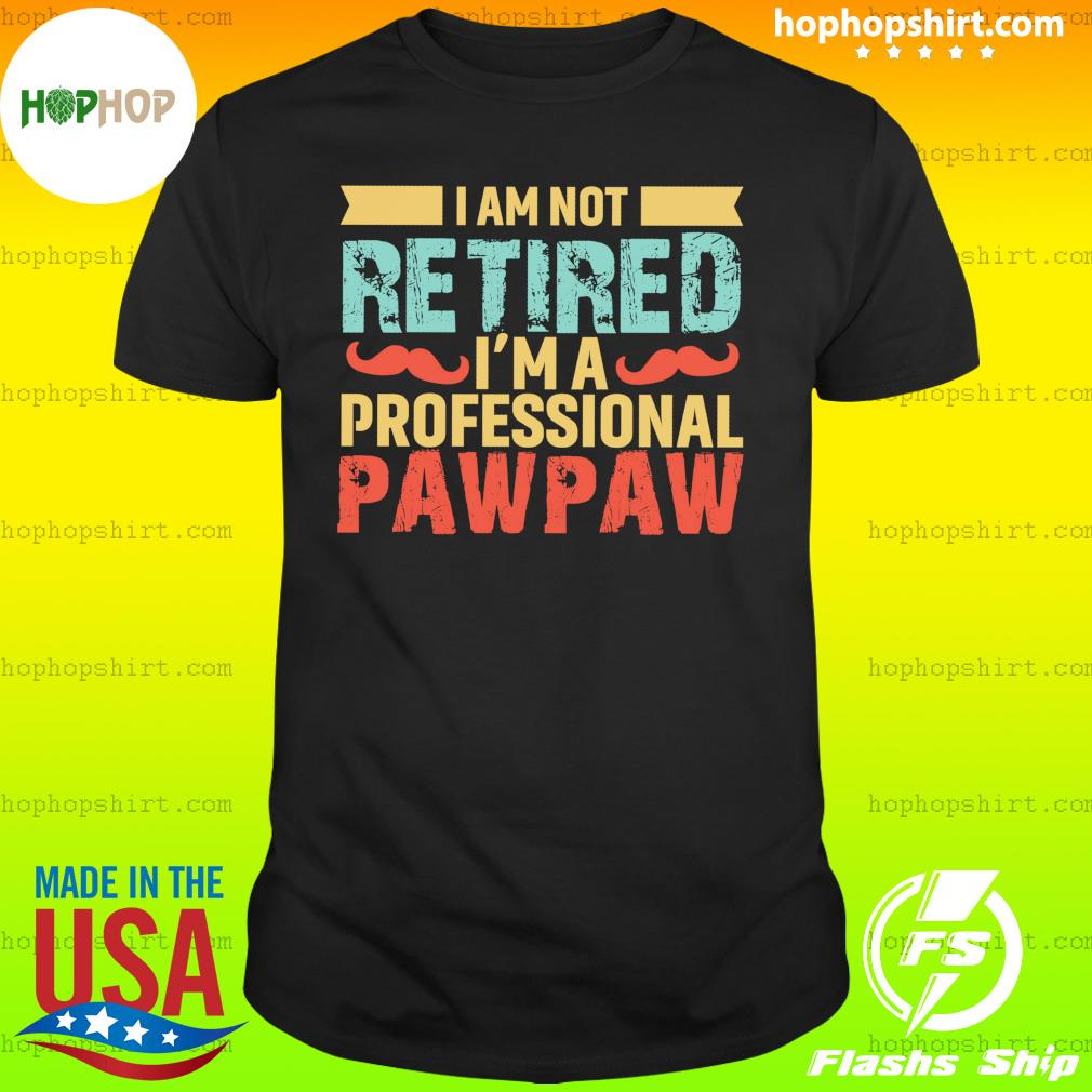I Am Not Retired I'm A Professional Paw Paw Vintage Shirt