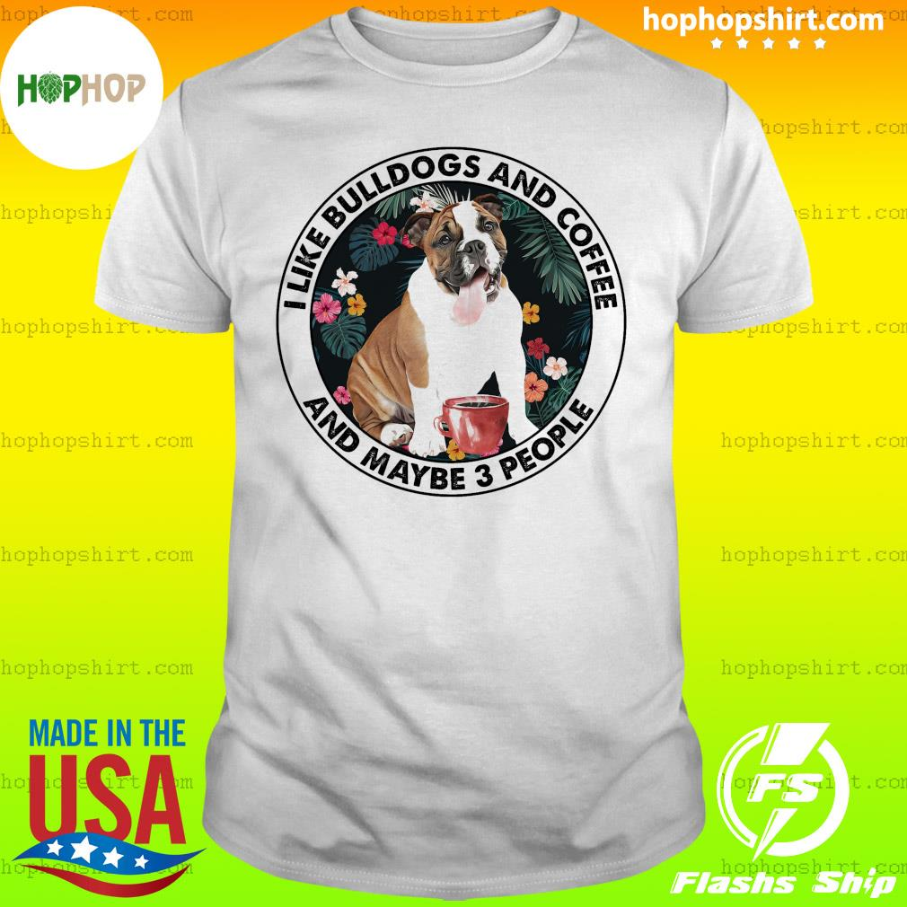 I Like Bulldogs And Coffee And Maybe 3 People T-Shirt