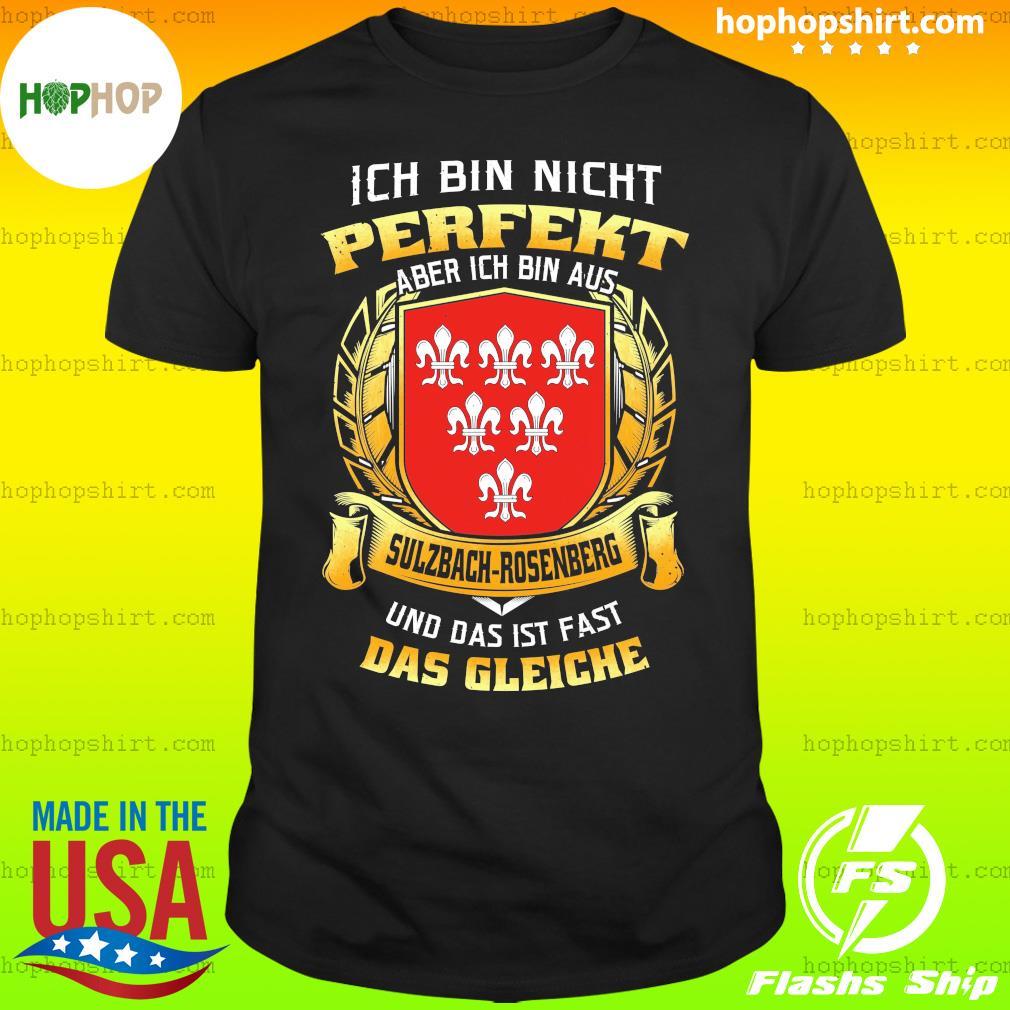 Ich Bin Nicht Perfekt Aber Ich Bin Aus Sulzbach-Rosenberg Und Das Ist Fast Das Gleiche Shirt