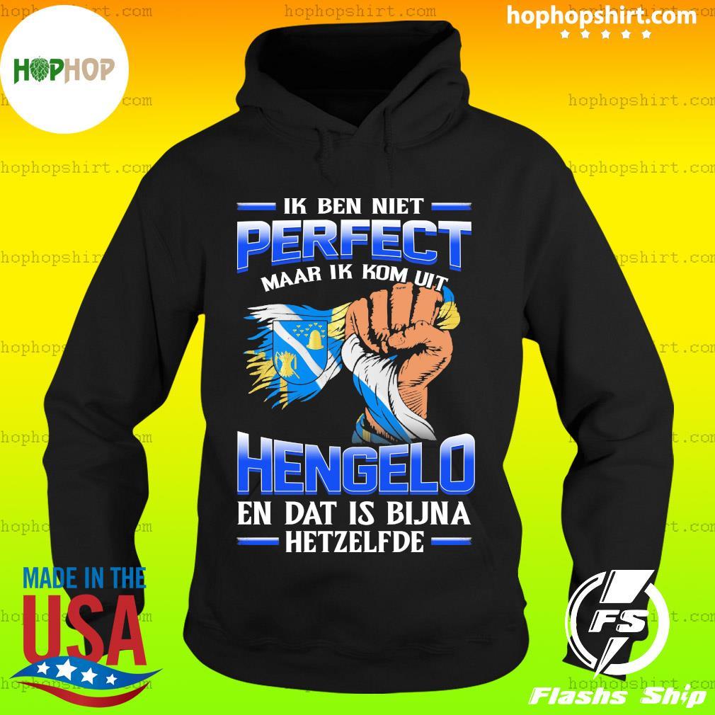 Ik Ben Niet Perfect Maar Ik Kom Uit Hengelo En Dat Is Bijna Hetzelfde T-Shirt Hoodie