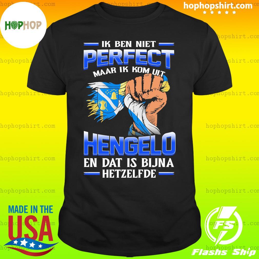 Ik Ben Niet Perfect Maar Ik Kom Uit Hengelo En Dat Is Bijna Hetzelfde T-Shirt
