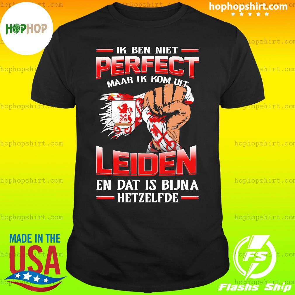 Ik Ben Niet Perfect Maar Ik Kom Uit Leiden En Dat Is Bijna Hetzelfde T-Shirt
