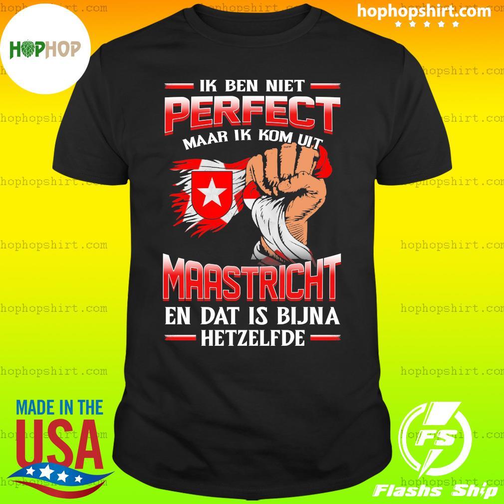 Ik Ben Niet Perfect Maar Ik Kom Uit Maastricht En Dat Is Bijna Hetzelfde T-Shirt