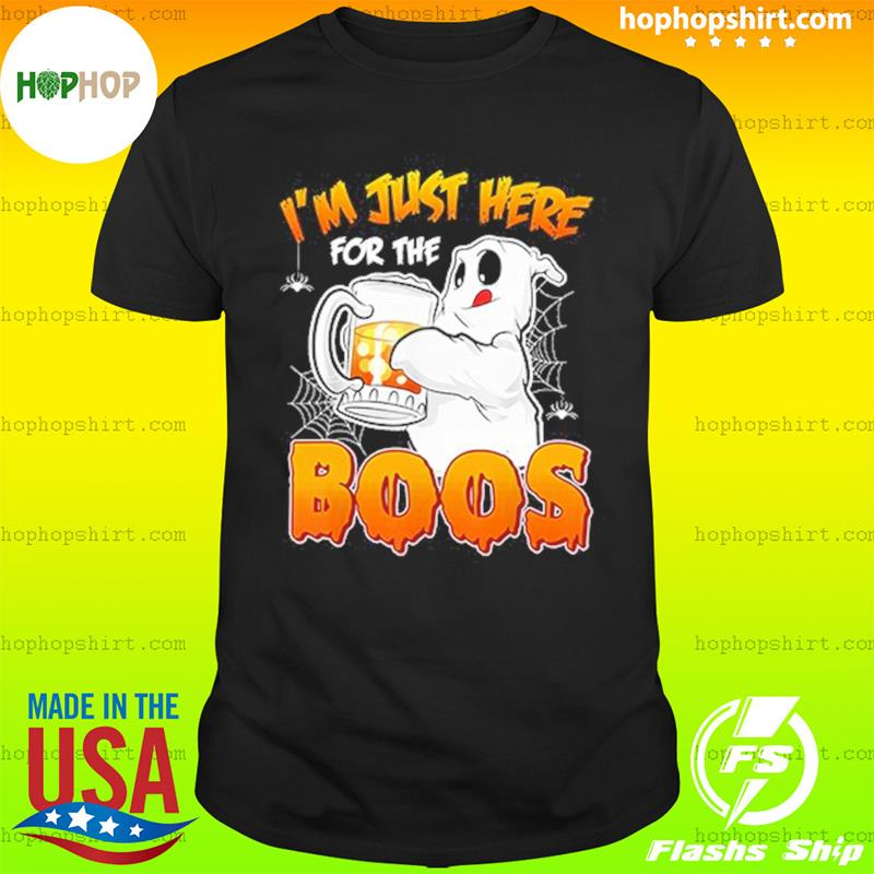 Ghost I'm Just Here For The Boos Halloween Shirt