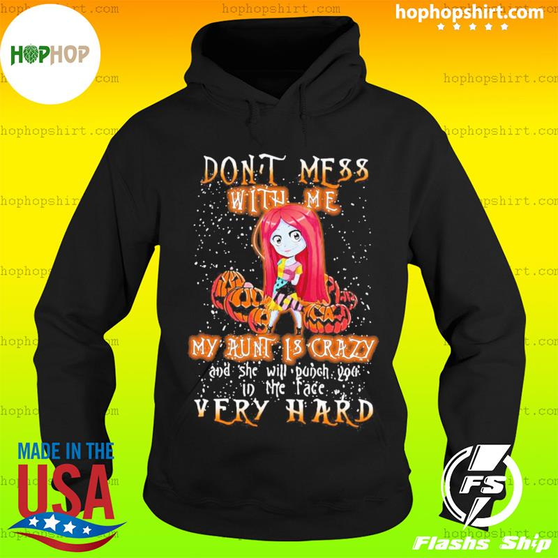 Halloween Dont Mess With Me My Aunt is Crazy Sally Shirt Hoodie