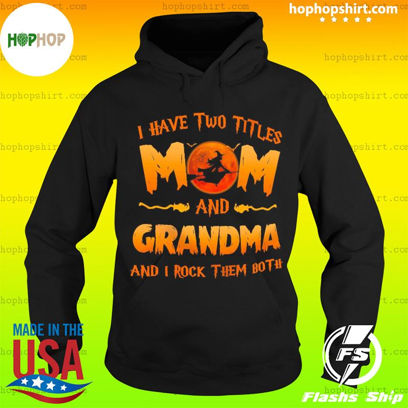I Have Two Titles Mom And Grandma And I Rock Them Both Shirt Hoodie