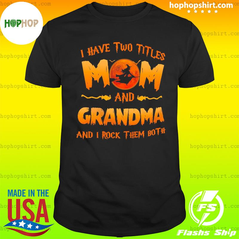 I Have Two Titles Mom And Grandma And I Rock Them Both Shirt