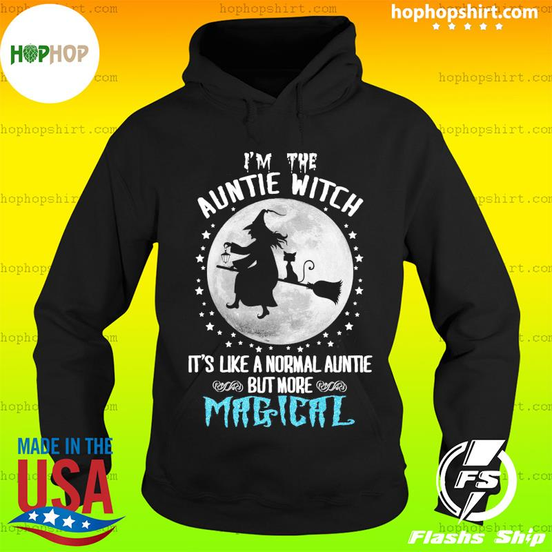 I'm The Auntie Witch It's Like Normal Auntie But More Magical Halloween T-Shirt Hoodie