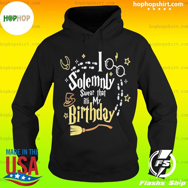 I Solemnly Swear That It's My Birthday Tee Shirt Hoodie