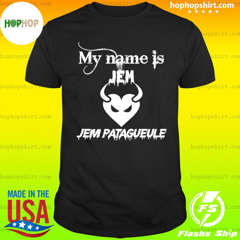 My Name Is Jem Jem Patagueule Shirt