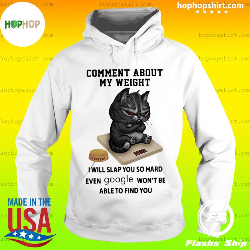 Official Black Cat Comment About My Weight I Will Slap You So Hard Shirt Hoodie