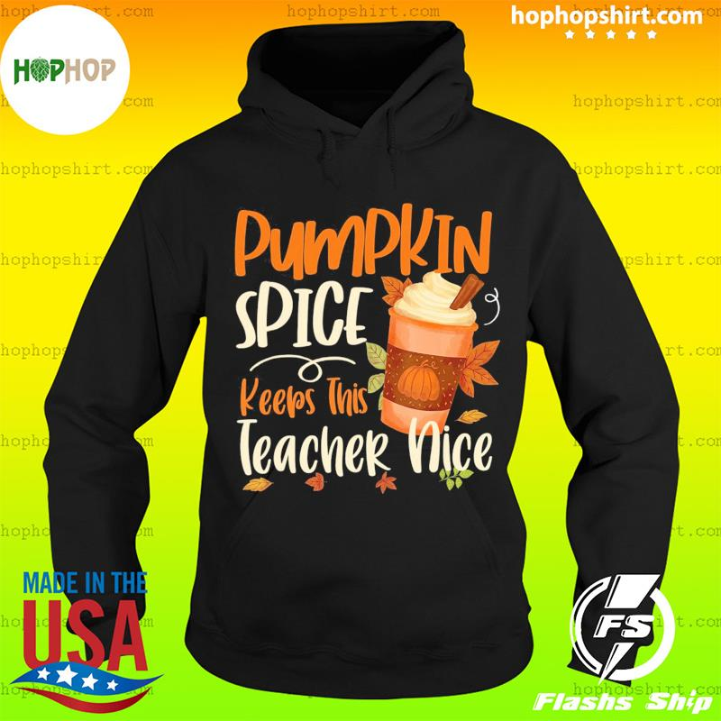 Pumpkin Spice Keeps This Teacher Nice Coffee Shirt Hoodie