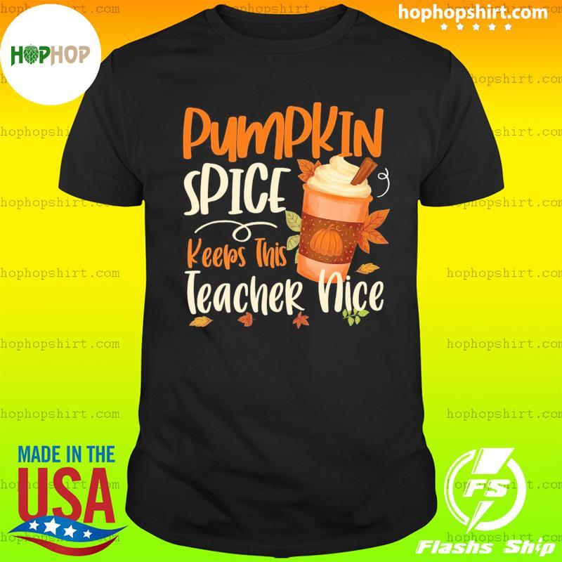 Pumpkin Spice Keeps This Teacher Nice Coffee Shirt