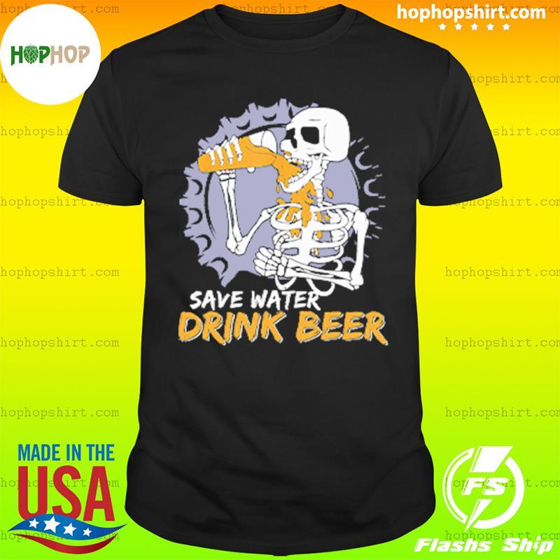 Skeleton Save Water Drink Beer Shirt