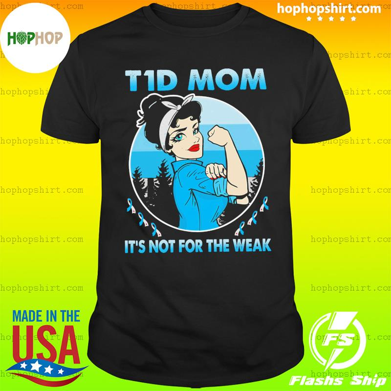 T1d Mom It's Not For The Weak T-Shirt