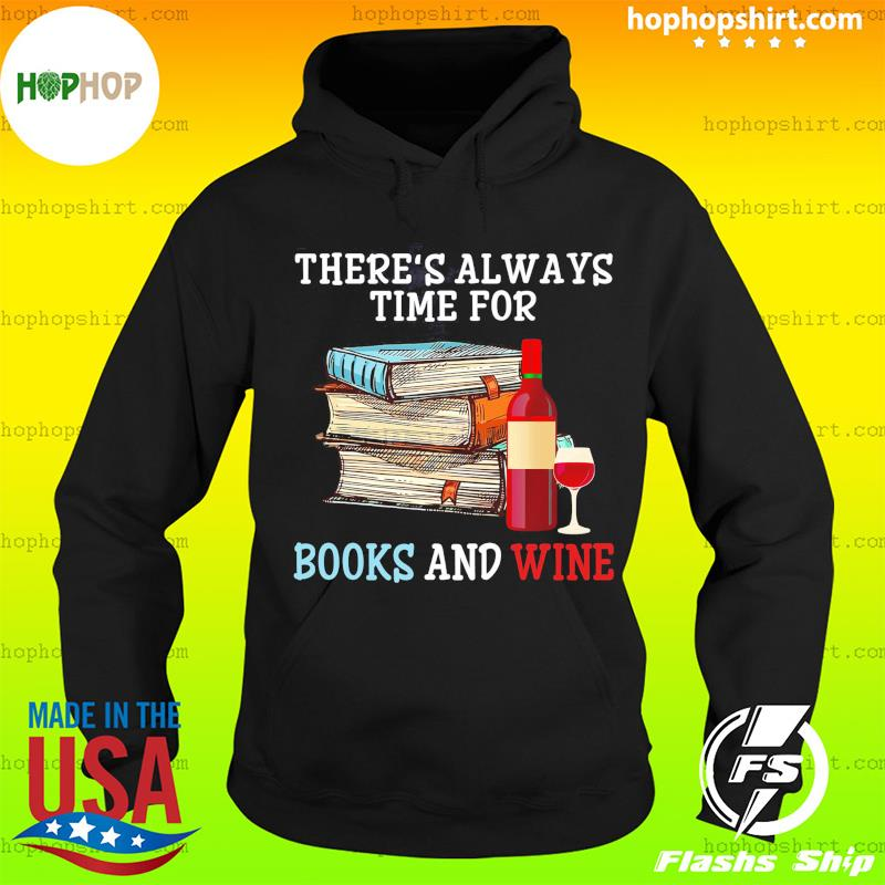 There's Always Time For Books And Wine T-Shirt Hoodie