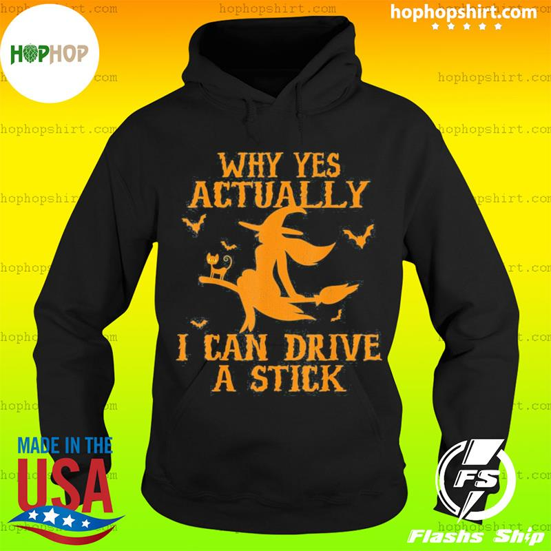 Witch Why Yes Actually I Can Drive A Stick Shirt Hoodie