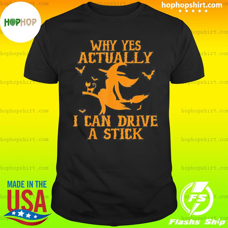 Witch Why Yes Actually I Can Drive A Stick Shirt