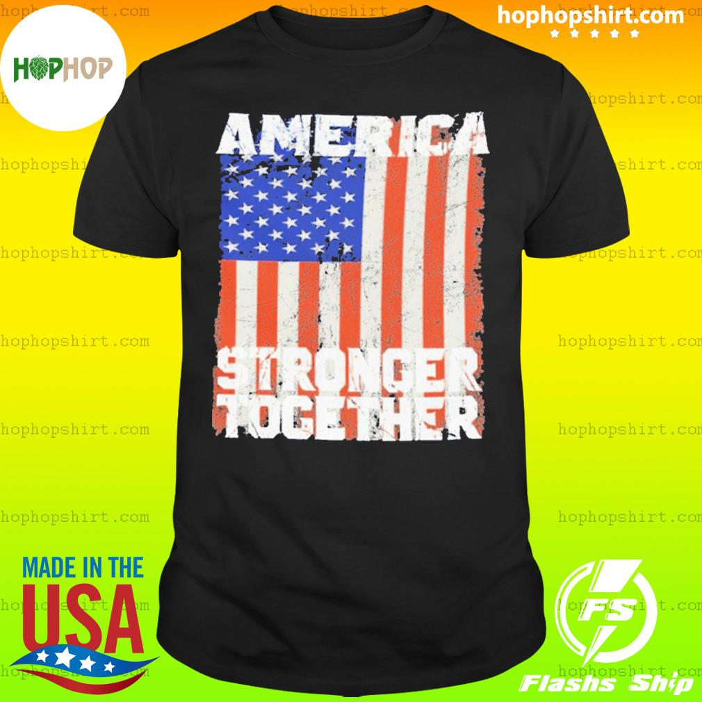 America Stronger Together FLAG shirt