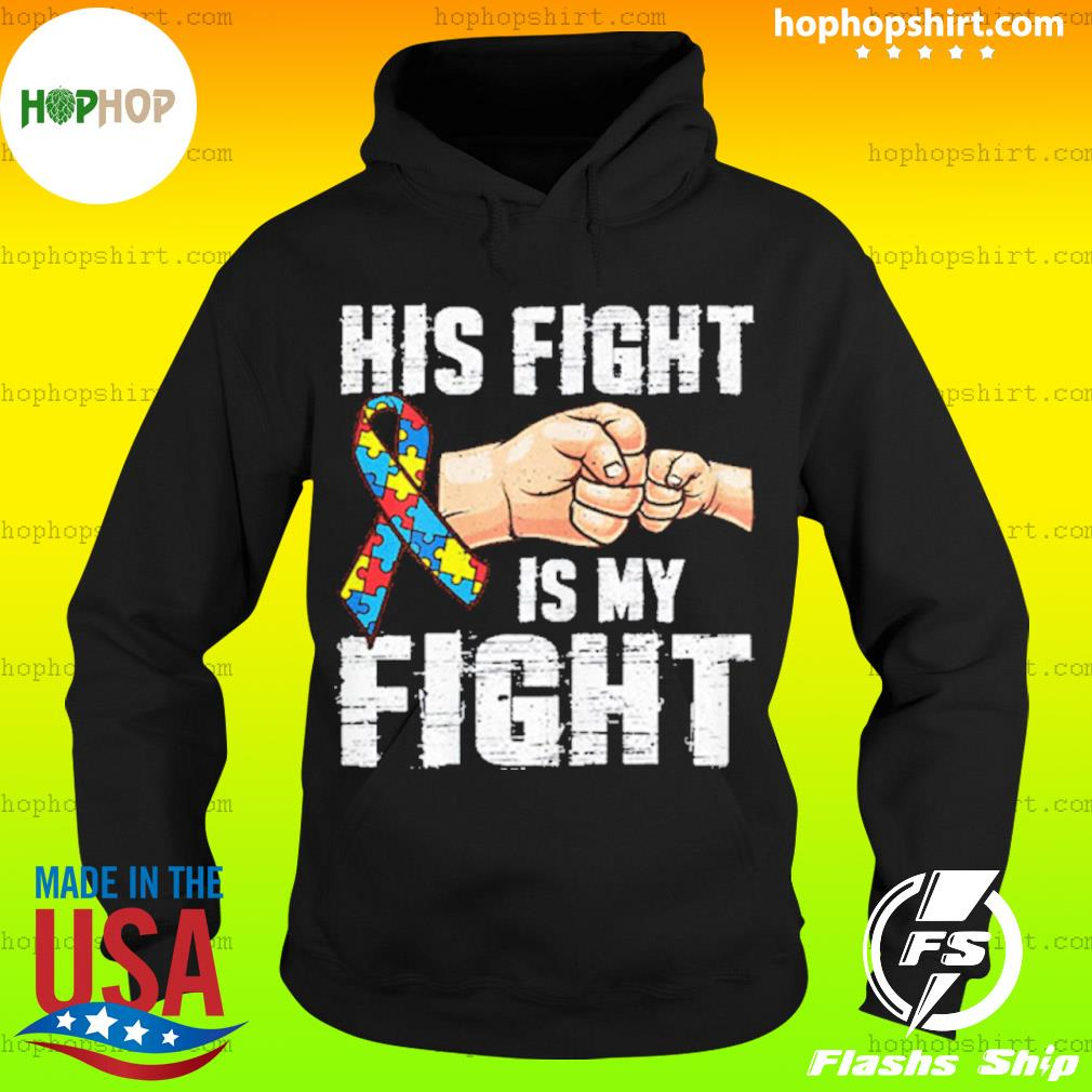 Autism Awareness Shirt Autism Mom Dad His Fight Is My Fight s Hoodie