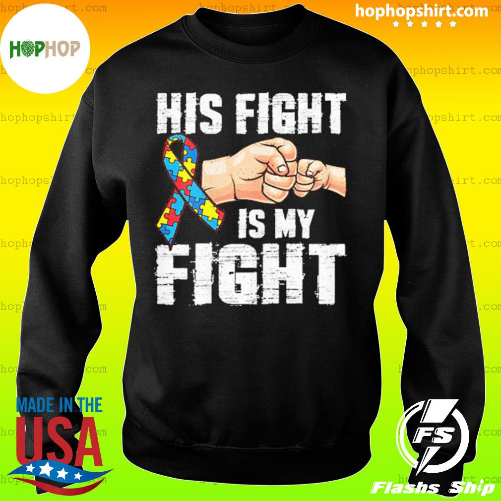 Autism Awareness Shirt Autism Mom Dad His Fight Is My Fight s Sweater