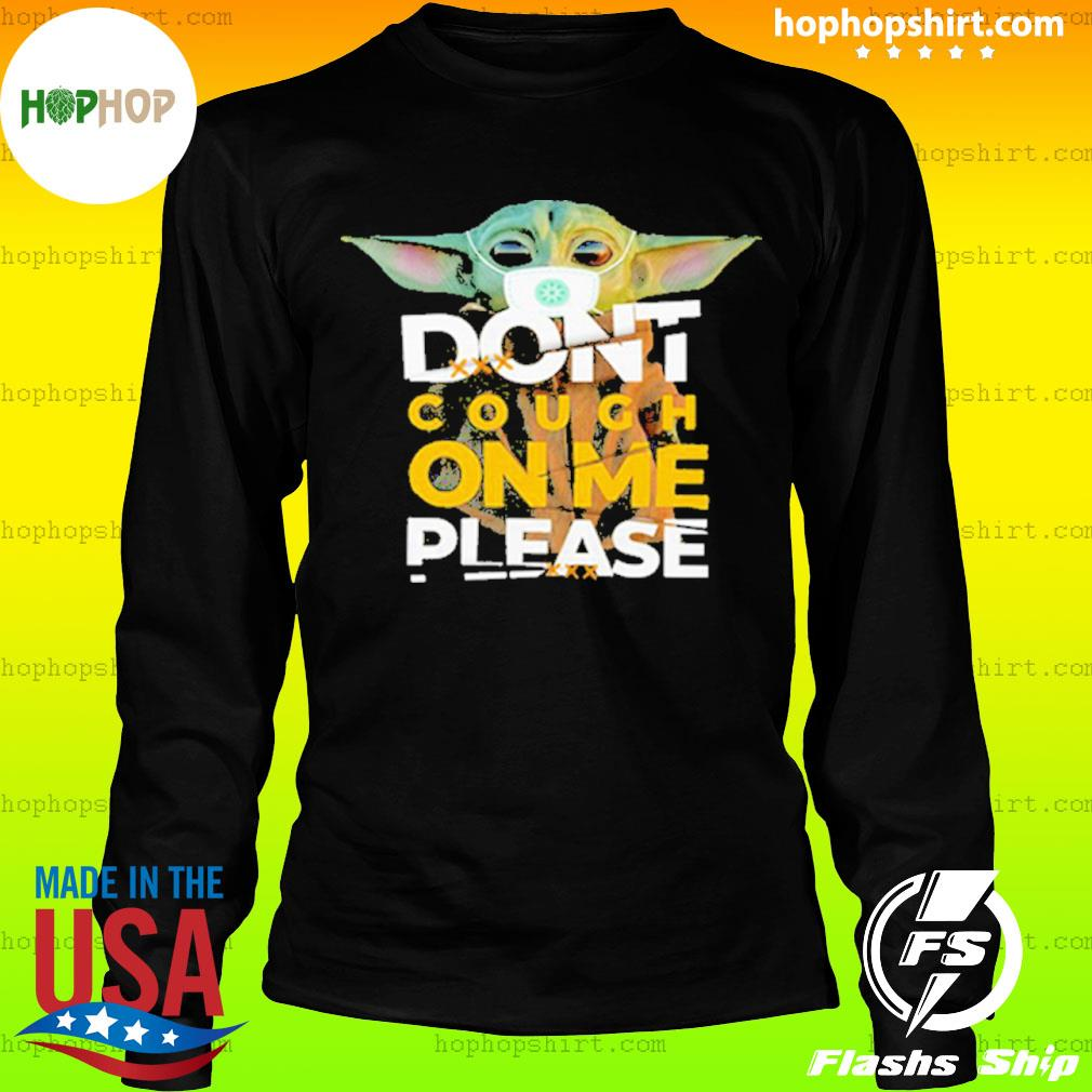 Baby Yoda Don't cough on me please Shirt LongSleeve