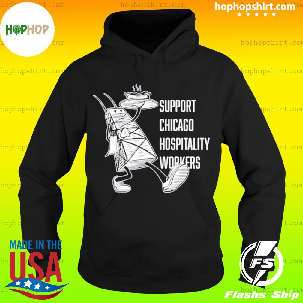 Chicago Hospitality United Support Chicago Hospitality Workers Shirt Hoodie