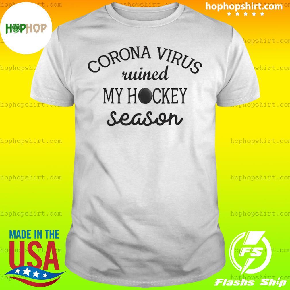 Corona ruined my hockey season shirt