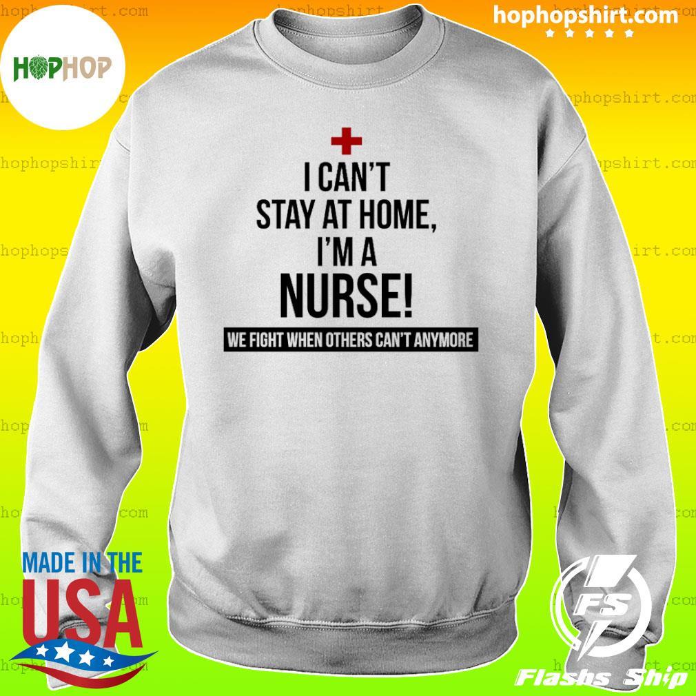 Coronavirus 2020 I can't stay at home I'm a Nurse Shirt Sweater