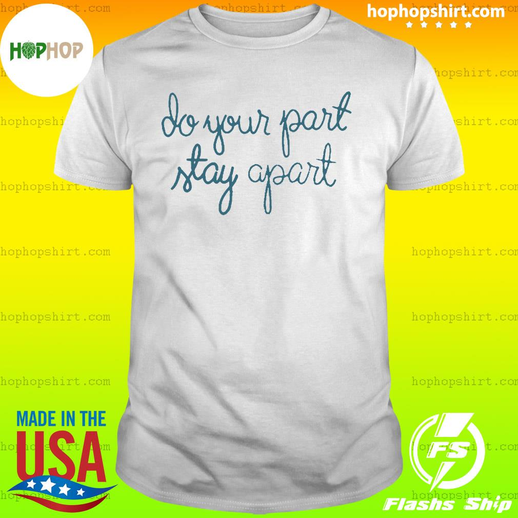 Do Your Part Stay Apart Shirt