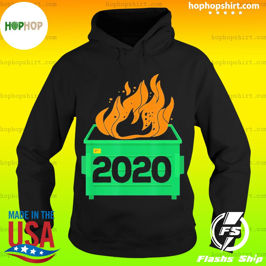 Dumpster Fire 2020 Trash Can Garbage Fire Worst Year s Hoodie