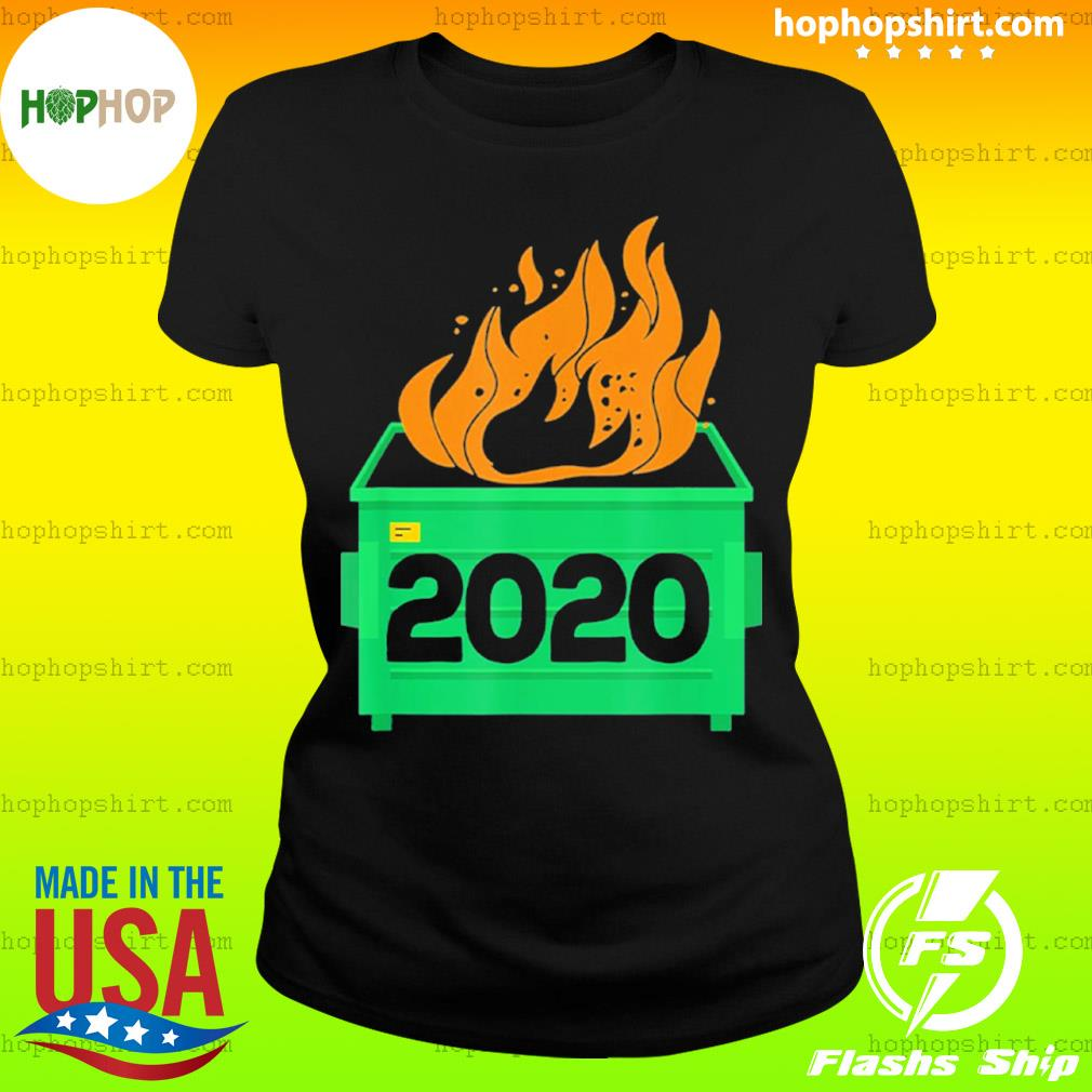 Dumpster Fire 2020 Trash Can Garbage Fire Worst Year s Ladies Tee