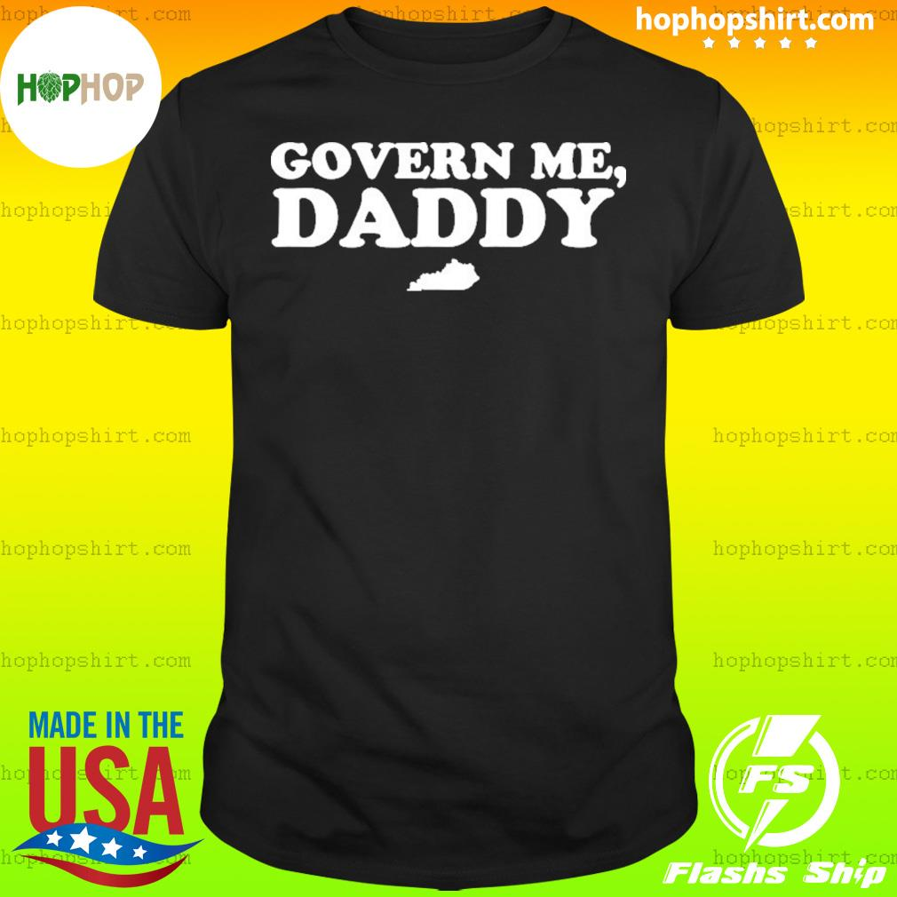 Govern Me Daddy For shirt