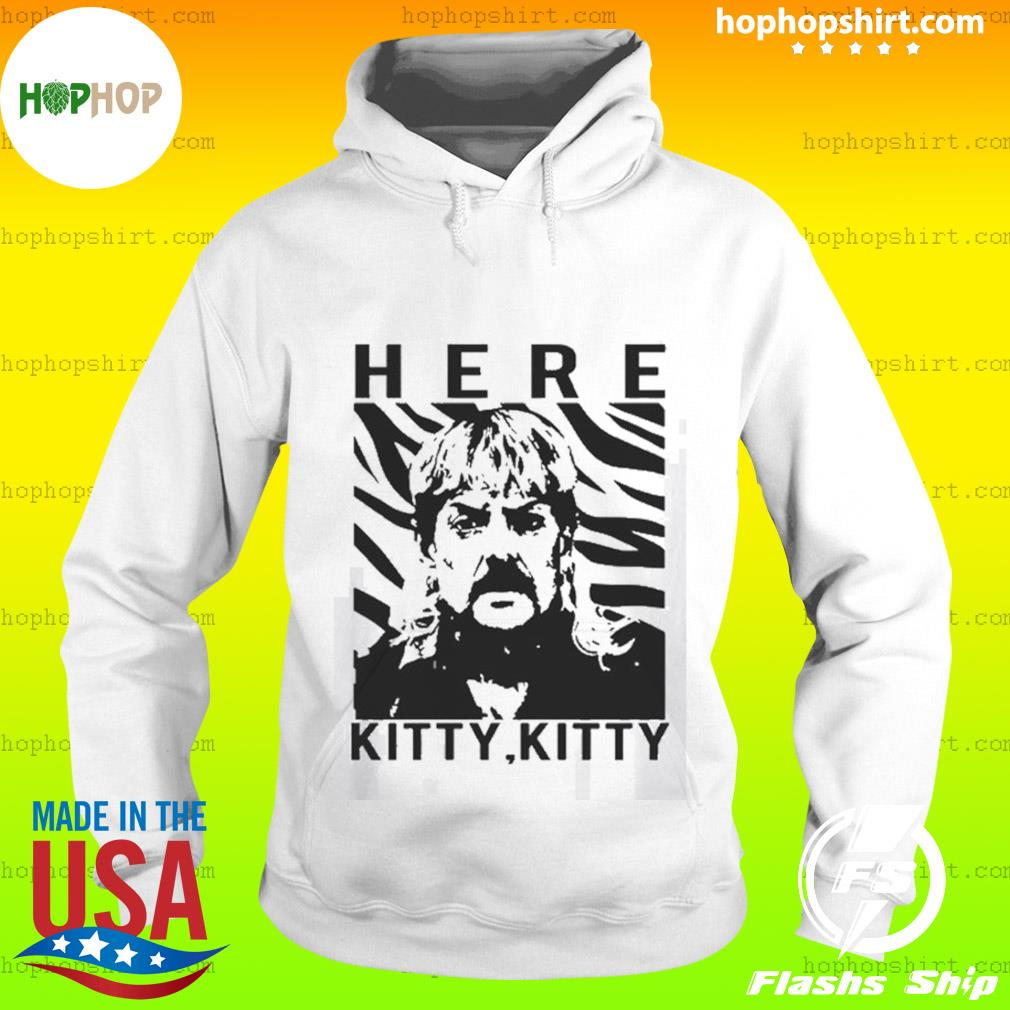 Here Kitty Kitty Joe Exotic Shirt Hoodie