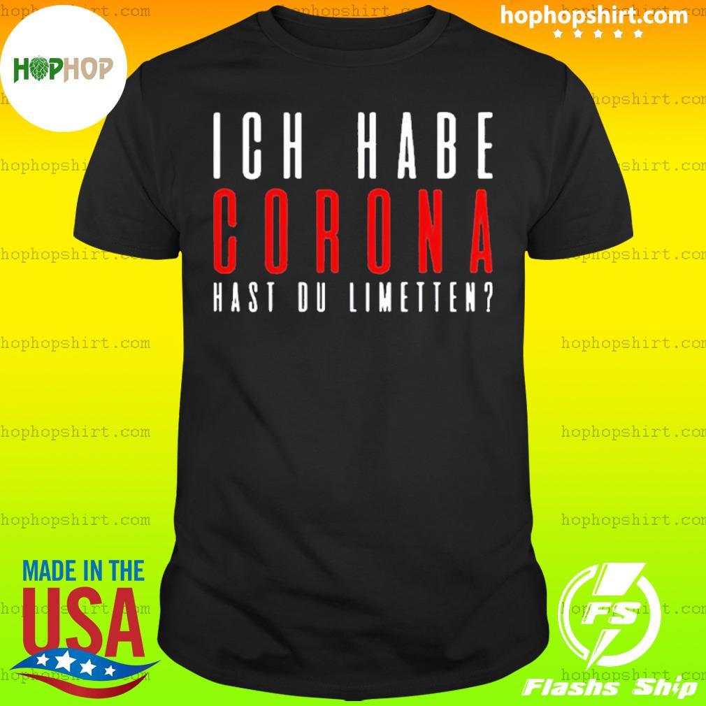 ICH Habe Corona hast du limetten red IF shirt