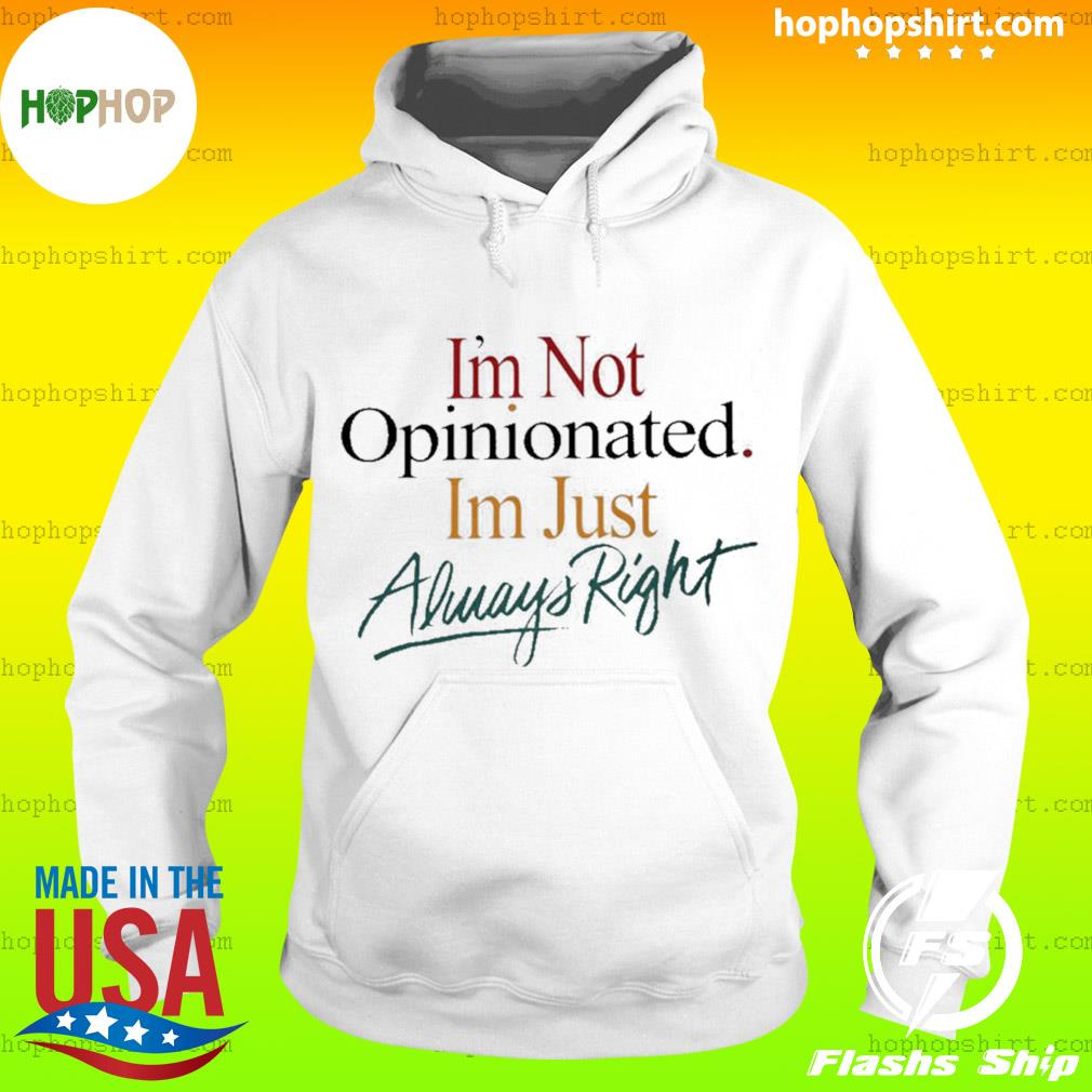 I'm Not Opinionated I'm Just Always Right s Hoodie