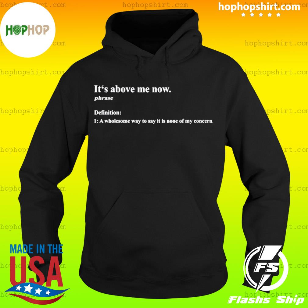 It's above me now a wholesome way to say it is none of my concern s Hoodie