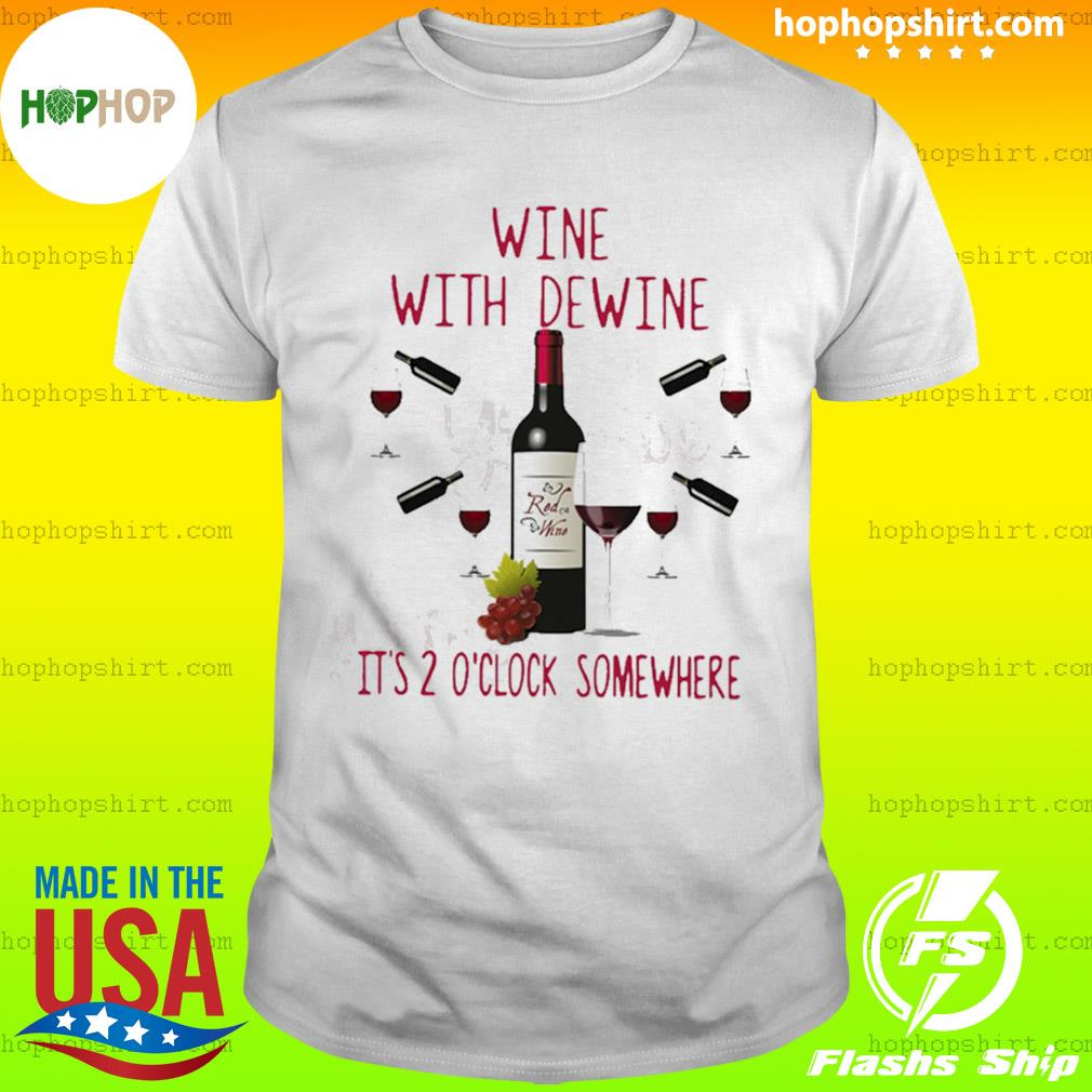 New Wine with dewine it's 2 o'clock some where shirt