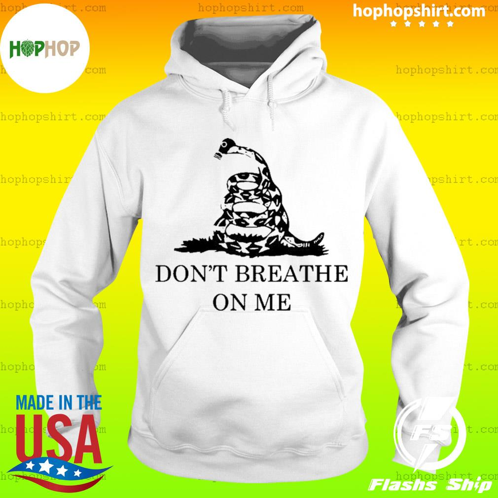 Snake Don't breathe on me Shirt Hoodie