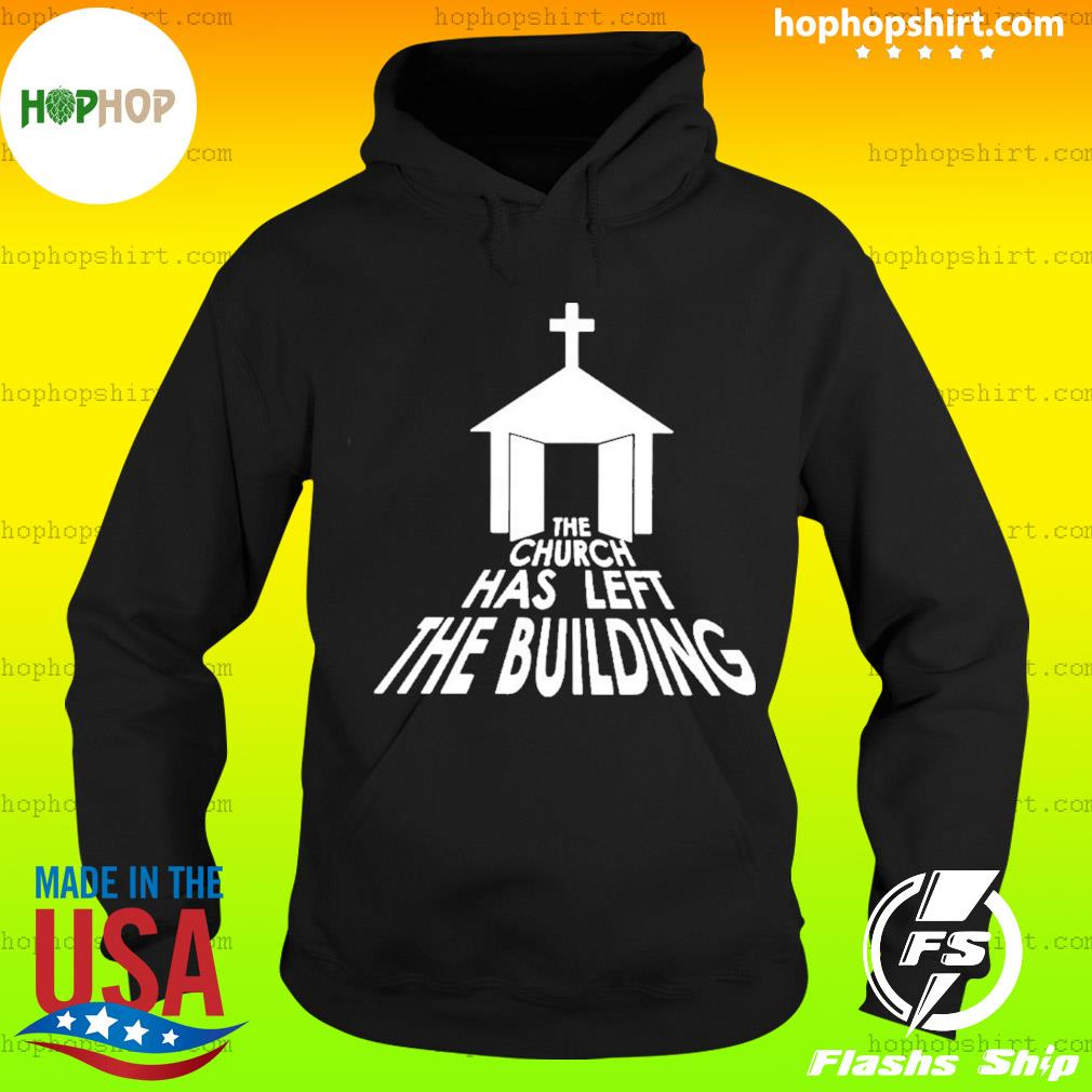 The church has left the building s Hoodie
