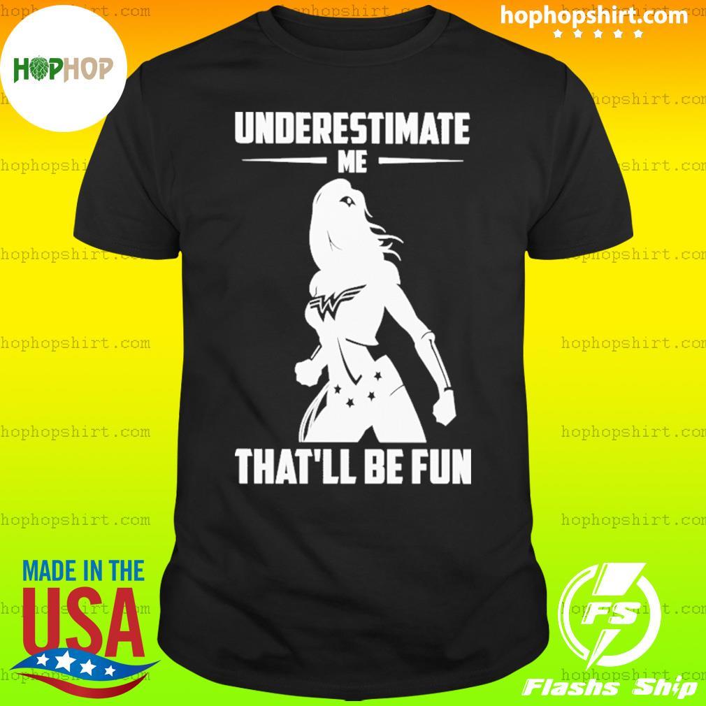 Underestimate me that'll be fun shirt wonder woman shirt