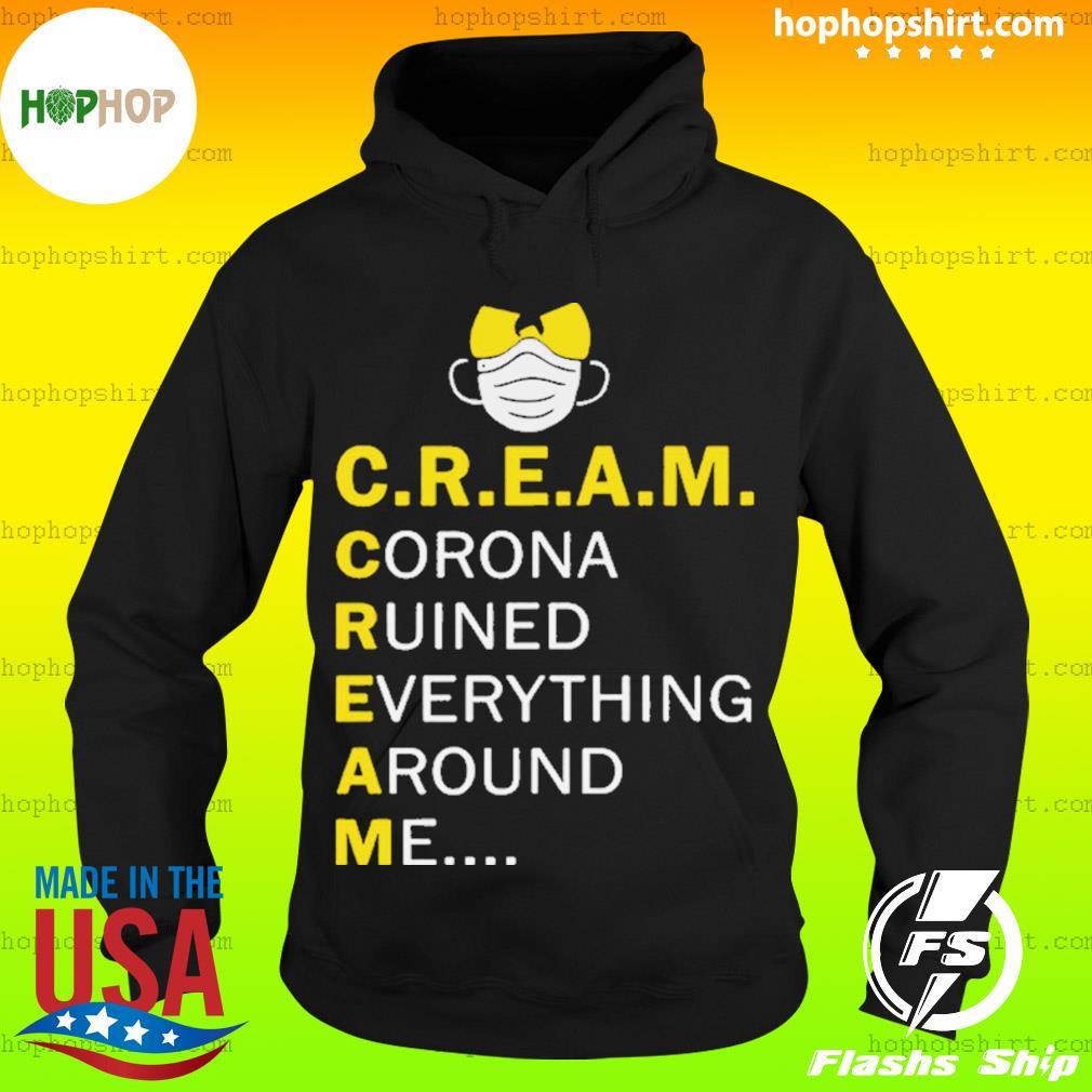 Wu Tang Cream corona ruined everything around me s Hoodie