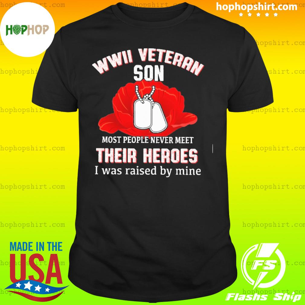 WWII veteran son most people never meet their heroes shirt
