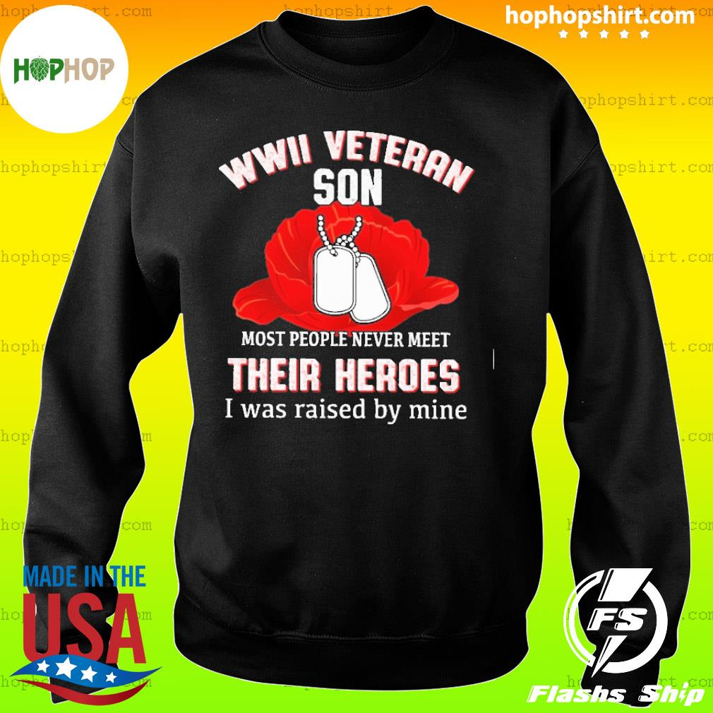 WWII veteran son most people never meet their heroes s Sweater