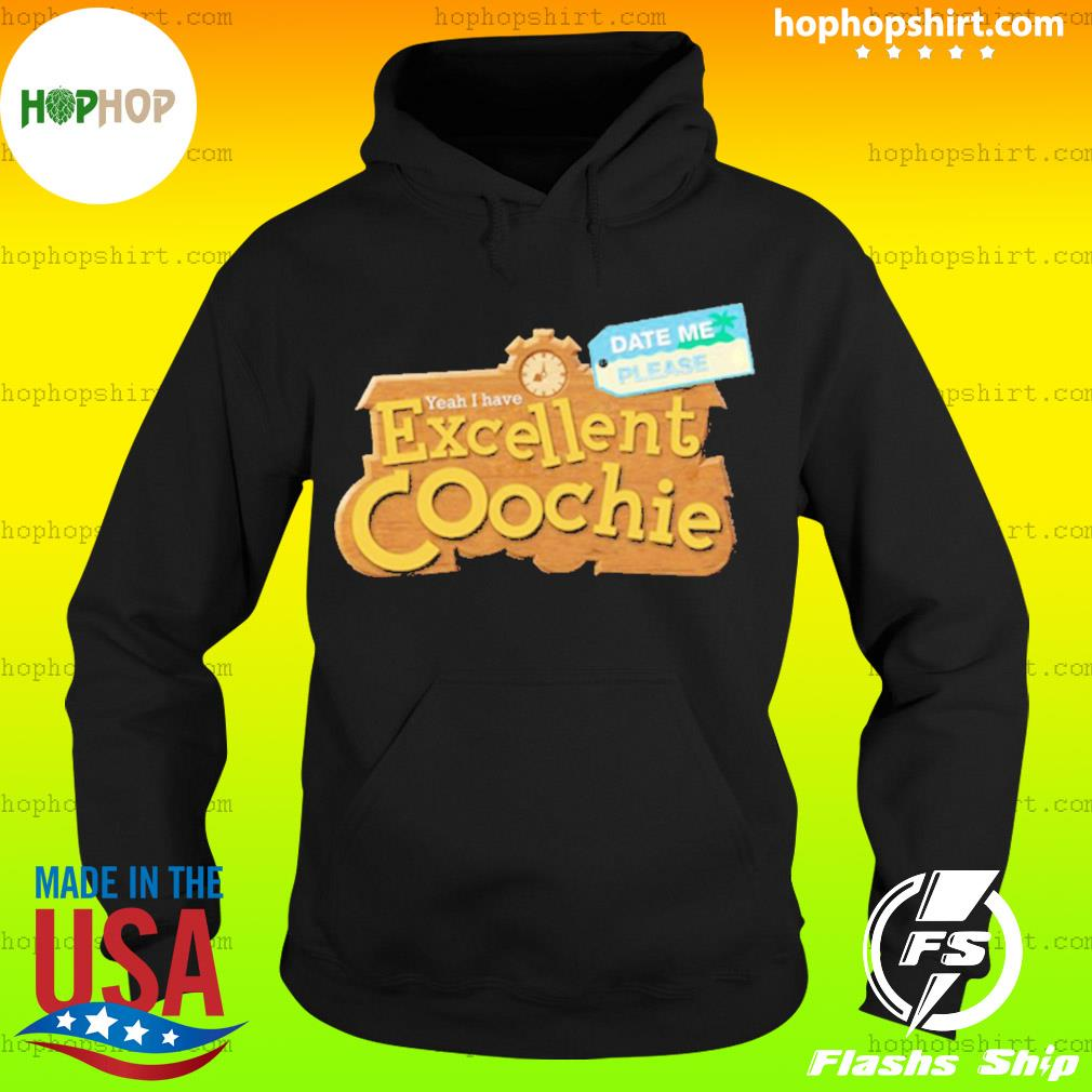 Yeah I Have Excellent Coochie Date Me Please Shirt Hoodie