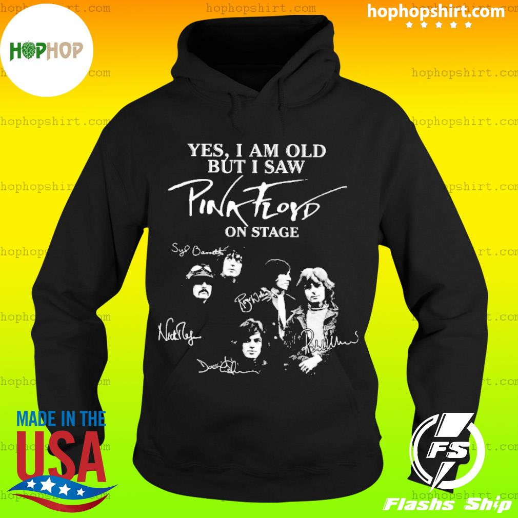 Yes I am old but I saw pink floyd on stage sinatural s Hoodie