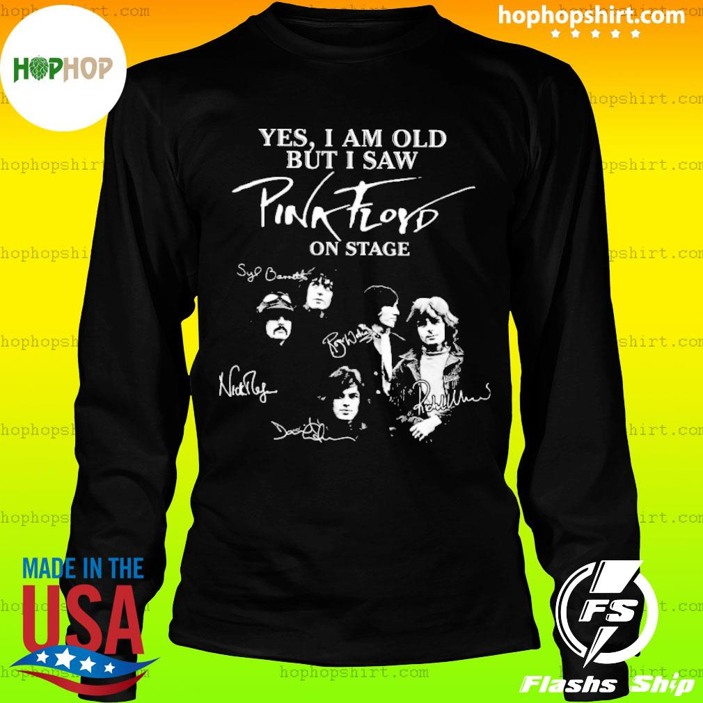 Yes I am old but I saw pink floyd on stage sinatural s LongSleeve